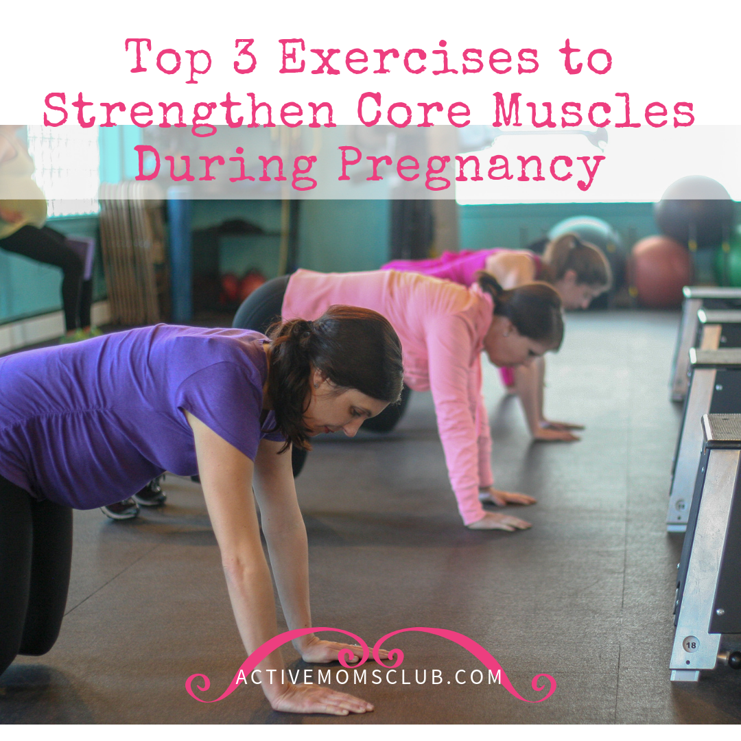 Top 3 Exercises To Strengthen Core Muscles During Pregnancy - Active Moms  Club