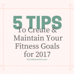 5 Tips to Create & Maintain Your Fitness Goals for 2017