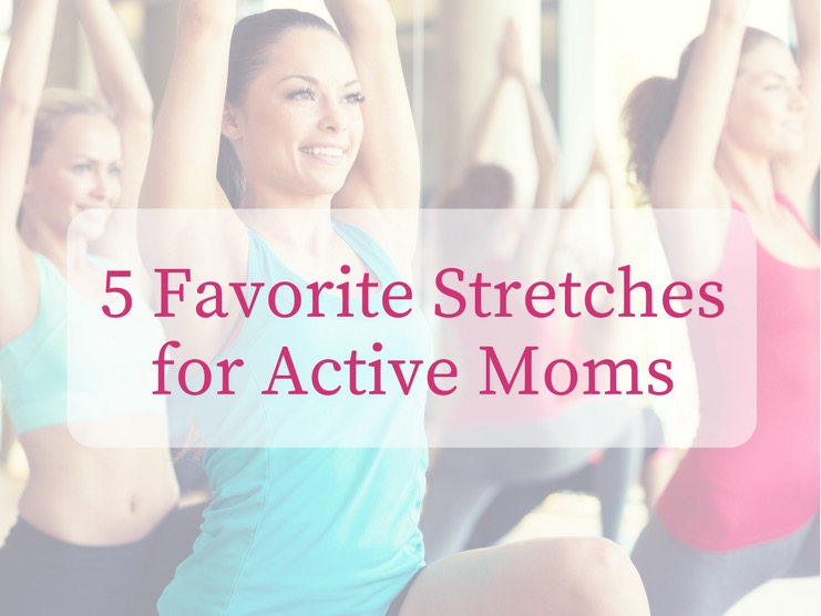 5 Favorite Stretches for Active Moms-2.png