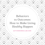 Behaviors vs Outcomes: How to Make Living Healthy Happen