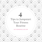 4 Tips to Jumpstart Your Workout Routine