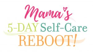Mamas-5day-selfcare-reboot
