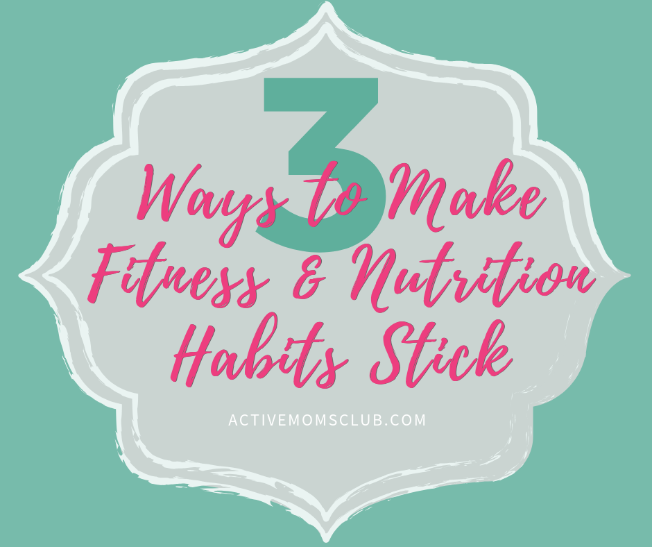3-ways-to-make-fitness-nutrition-habits-stick-blog